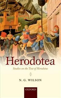 Book Herodotea: Studies on the Text of Herodotus by N. G. Wilson