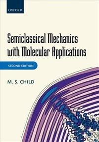 Book Semiclassical Mechanics with Molecular Applications by M. S. Child