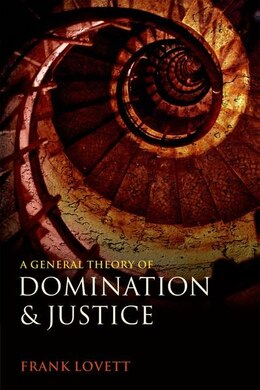Book A General Theory of Domination and Justice by Frank Lovett