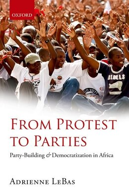 Book From Protest to Parties: Party-Building and Democratization in Africa by Adrienne LeBas