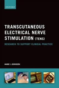 Book Transcutaneous Electrical Nerve Stimulation (TENS): Research to support clinical practice by Mark I. Johnson