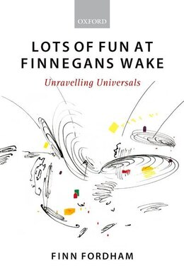 Book Lots of Fun at Finnegans Wake: Unravelling Universals by Finn Fordham