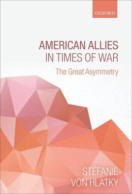 Book American Allies in Times of War: The Great Asymmetry by Stefanie von Hlatky