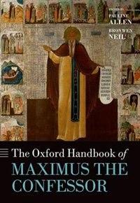 Book The Oxford Handbook of Maximus the Confessor by Pauline Allen