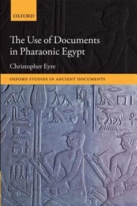 Book The Use of Documents in Pharaonic Egypt by Christopher Eyre