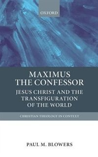 Maximus the Confessor: Jesus Christ and the Transfiguration of the World