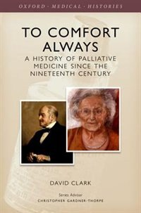Book To Comfort Always: A history of palliative medicine since the nineteenth century by David Clark