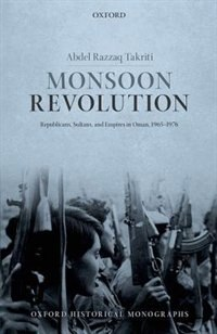 Book Monsoon Revolution: Republicans, Sultans, and Empires in Oman, 1965-1976 by Abdel Razzaq Takriti