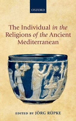 Book The Individual in the Religions of the Ancient Mediterranean by Jorg Rupke