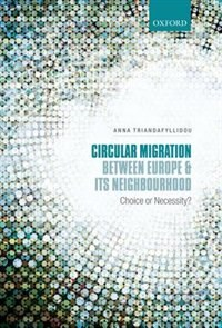 Book Circular Migration between Europe and its Neighbourhood: Choice or Necessity? by Anna Triandafyllidou