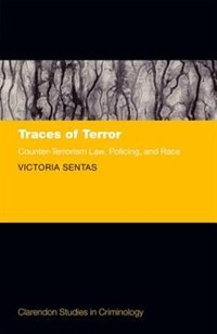 Book Traces of Terror: Counter-Terrorism Law, Policing, and Race by Victoria Sentas