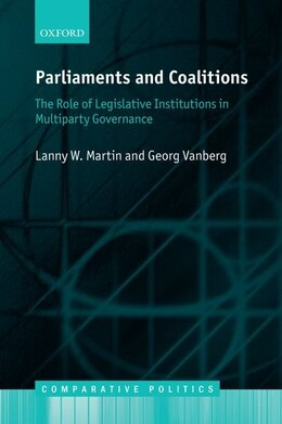 Book Parliaments and Coalitions: The Role of Legislative Institutions in Multiparty Governance by Lanny W. Martin