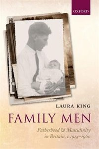 Book Family Men: Fatherhood and Masculinity in Britain, 1914-1960 by Laura King