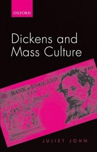 Book Dickens and Mass Culture by Juliet John