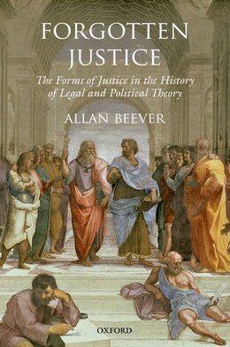 Book Forgotten Justice: Forms of Justice in the History of Legal and Political Theory by Allan Beever