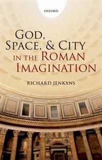 Book God, Space, and City in the Roman Imagination by Richard Jenkyns