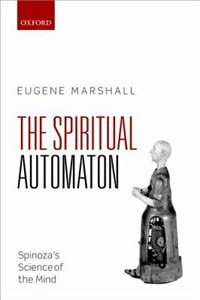 Book The Spiritual Automaton: Spinozas Science of the Mind by Eugene Marshall