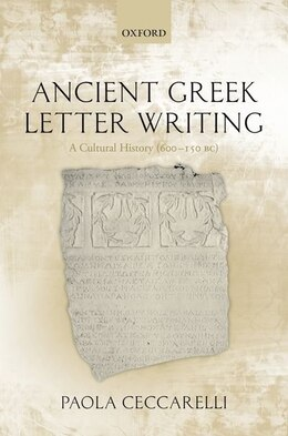 Book Ancient Greek Letter Writing: A Cultural History (600 BC- 150 BC) by Paola Ceccarelli