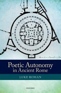 Book Poetic Autonomy in Ancient Rome by Luke Roman
