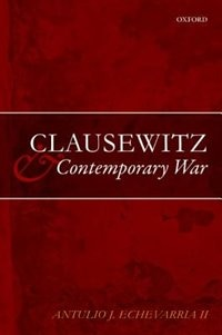 Book Clausewitz and Contemporary War by Antulio J. Echevarria