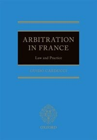 Book Arbitration in France: Law and Practice by Guido Carducci