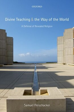 Book Divine Teaching and the Way of the World: A Defense of Revealed Religion by Samuel Fleischacker