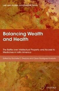 Book Balancing Wealth and Health: The Battle over Intellectual Property and Access to Medicines in Latin… by Rochelle Dreyfuss