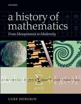 Book A History of Mathematics: From Mesopotamia to Modernity by Luke Hodgkin