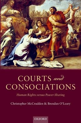 Book Courts and Consociations: Human Rights versus Power-Sharing by Christopher McCrudden