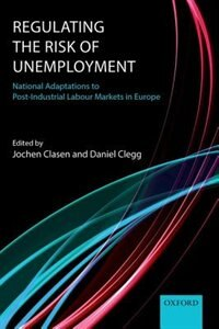 Book Regulating the Risk of Unemployment: National Adaptations to Post-Industrial Labour Markets in… by Jochen Clasen