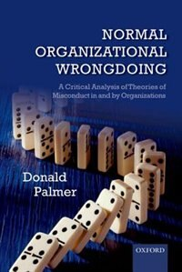 Book Normal Organizational Wrongdoing: A Critical Analysis of Theories of Misconduct in and by… by Donald Palmer