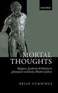 Mortal Thoughts: Religion, Secularity, and Identity in Shakespeare and Early Modern Culture