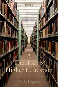 Book A Theology of Higher Education by Mike Higton
