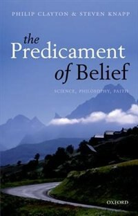 Book The Predicament of Belief: Science, Philosophy, and Faith by Philip Clayton