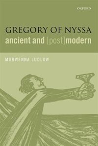 Book Gregory of Nyssa, Ancient and (Post)modern by Morwenna Ludlow