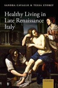 Book Healthy Living in Late Renaissance Italy by Sandra Cavallo