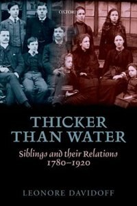 Book Thicker than Water: Siblings and their Relations, 1780-1920 by Leonore Davidoff