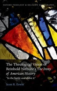 """Book The Theological Vision of Niebuhrs """"The Irony of American History"""": In the Battle and Above It by Scott R. Erwin"""