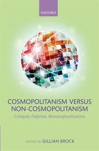 Book Cosmopolitanism versus Non-Cosmopolitanism: Critiques, Defenses, Reconceptualizations by Gillian Brock
