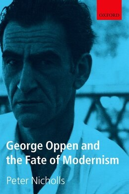 Book George Oppen and the Fate of Modernism by Peter Nicholls