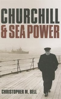 Book Churchill and Sea Power by Christopher M. Bell