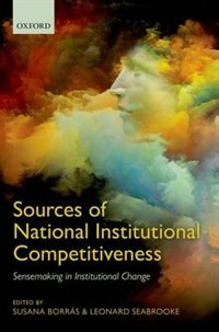 Book Sources of National Institutional Competitiveness: Sensemaking in Institutional Change by Susana Borras