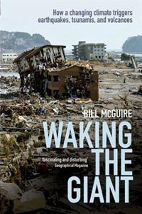 Book Waking the Giant: How a changing climate triggers earthquakes, tsunamis, and volcanoes by Bill McGuire