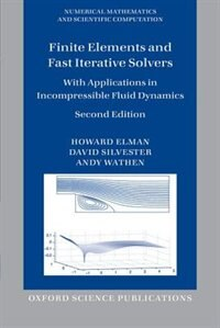 Book Finite Elements and Fast Iterative Solvers: with Applications in Incompressible Fluid Dynamics by Howard Elman
