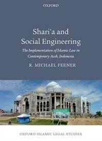 Book Sharia and Social Engineering: The Implementation of Islamic Law in Contemporary Aceh, Indonesia by R. Michael Feener