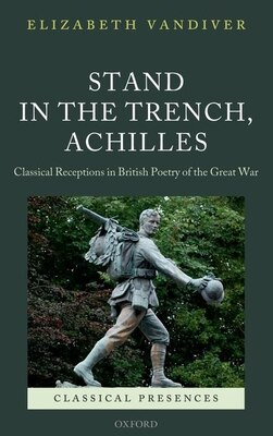 Book Stand in the Trench, Achilles: Classical Receptions in British Poetry of the Great War by Elizabeth Vandiver