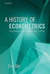 Book A History of Econometrics: The Reformation from the 1970s by Duo Qin