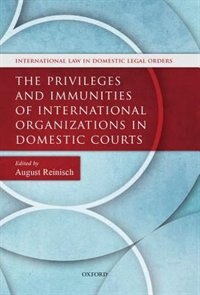 Book The Privileges and Immunities of International Organizations in Domestic Courts by August Reinisch