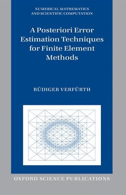 Book A Posteriori Error Estimation Techniques for Finite Element Methods by Rudiger Verfurth