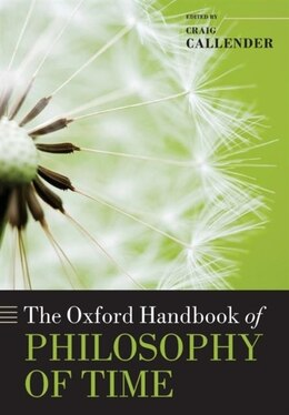 Book The Oxford Handbook of Philosophy of Time by Craig Callender